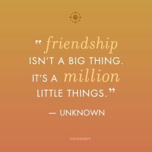 vickerey-quote-friendship-is-a-million-little-things-blog